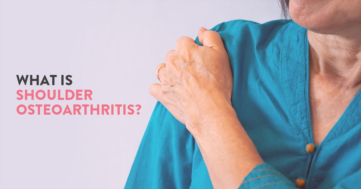 Shoulder osteoarthritis – symptoms, causes & treatment