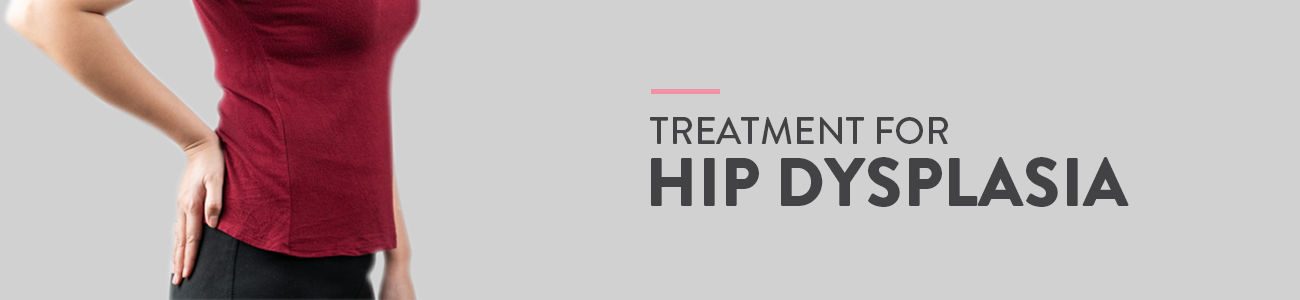 Hip dysplasia, Hip dysplasia treatment, Hip dysplasia pain