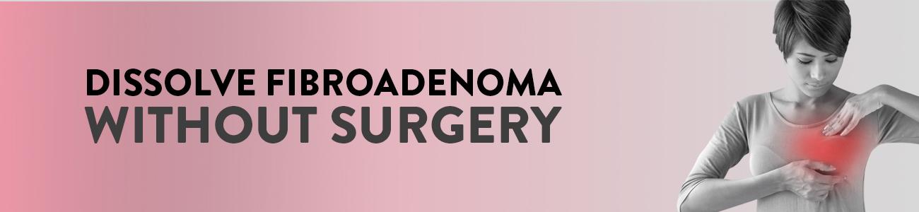 fibroadenoma without surgery, fibroadenoma treatment without surgery, dissolve fibroadenoma naturally, fibroadenoma treatment